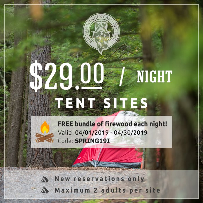 2019 Spring Camping Special - $29.00/night Tent Sites including free bundle of firewood each night! Valid 4/1/19-4/30/19 New Reservations only use promo code SPRING19I